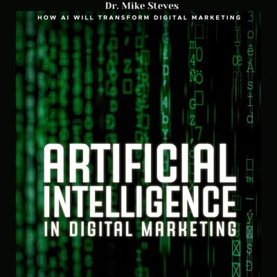 Artificial Intelligence In Digital Marketing by Mike Steves audiobook