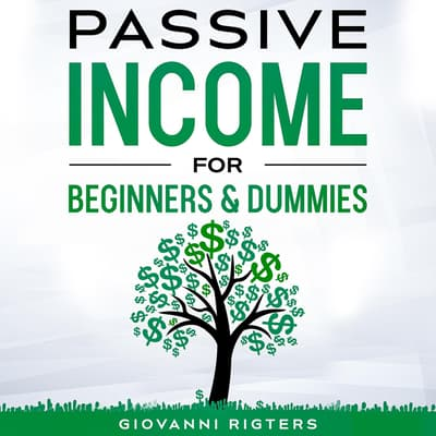 Passive Income for Beginners & Dummies by Giovanni Rigters audiobook