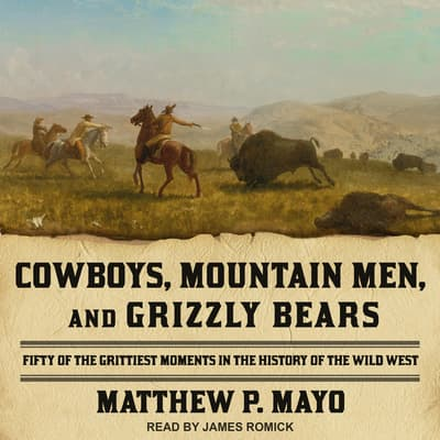 Cowboys, Mountain Men, and Grizzly Bears by Matthew P. Mayo audiobook