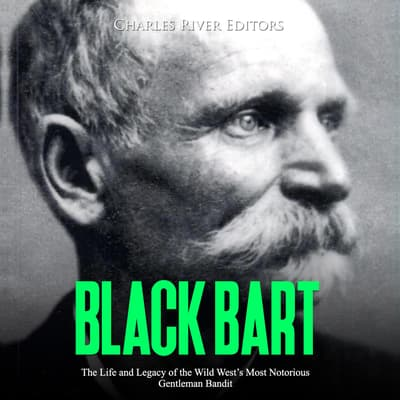 Black Bart: The Life and Legacy of the Wild West's Most Notorious Gentleman Bandit by Charles River Editors audiobook