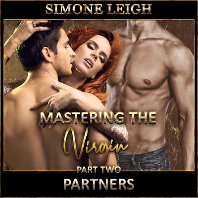 Partners – 'Mastering the Virgin' Part Two by Simone Leigh audiobook