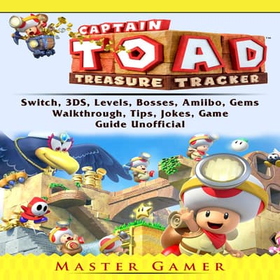 Captain Toad Treasure Tracker Game, Switch, 3DS, Wii U, Levels, Walkthrough, Gameplay, Amiibo, Bosses, Enemies,  Tips, Cheats, Guide Unofficial by Master Gamer audiobook