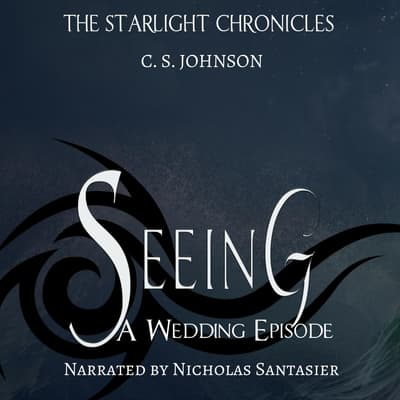 Seeing: A Wedding Episode of the Starlight Chronicles by C. S. Johnson audiobook