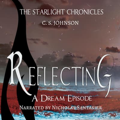 Reflecting: A Dream Episode of the Starlight Chronicles by C. S. Johnson audiobook