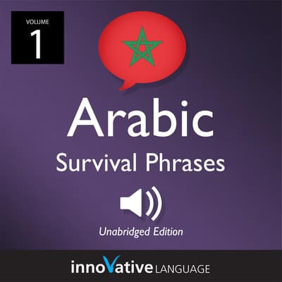 Learn Arabic: Moroccan Arabic Survival Phrases, Volume 1 by Innovative Language Learning audiobook