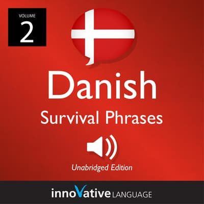 Learn Danish: Danish Survival Phrases, Volume 2 by Innovative Language Learning audiobook