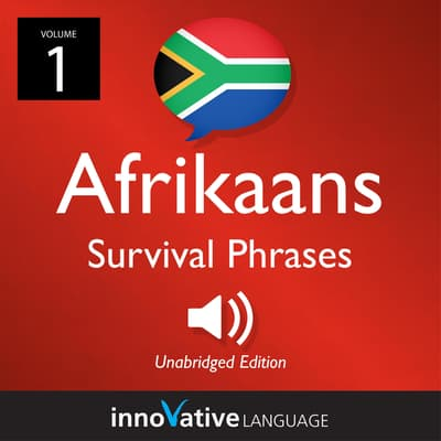 Learn Afrikaans—Afrikaans Survival Phrases, Volume 1 by Innovative Language Learning audiobook