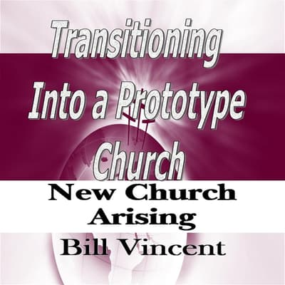 Transitioning Into a Prototype Church by Bill Vincent audiobook