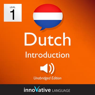 Learn Dutch—Level 1: Introduction to Dutch, Volume 1 by Innovative Language Learning audiobook