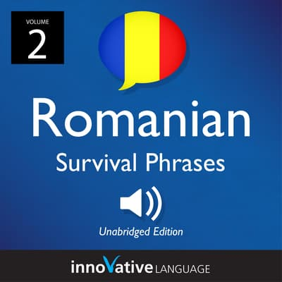 Learn Romanian: Romanian Survival Phrases, Volume 2 by Innovative Language Learning audiobook