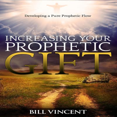 Increasing Your Prophetic Gift by Bill Vincent audiobook