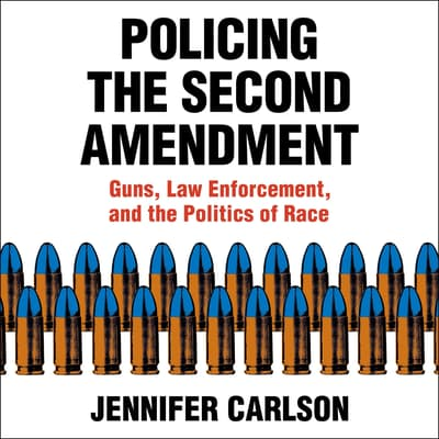Policing the Second Amendment by Jennifer Carlson audiobook