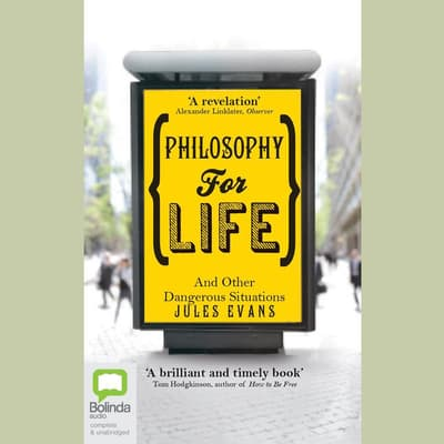Philosophy for Life and Other Dangerous Situations by Jules Evans audiobook