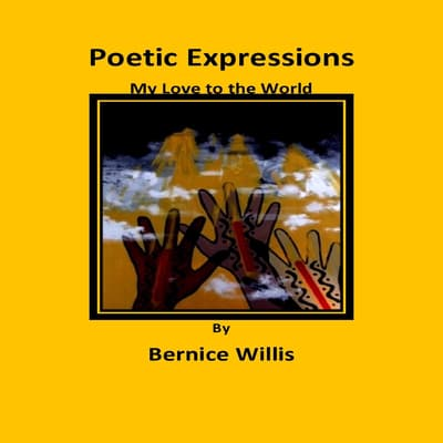 Poetic Expressions My Love to the World by Bernice Willis audiobook