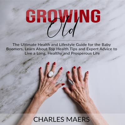 Growing Old by Charles Maers audiobook