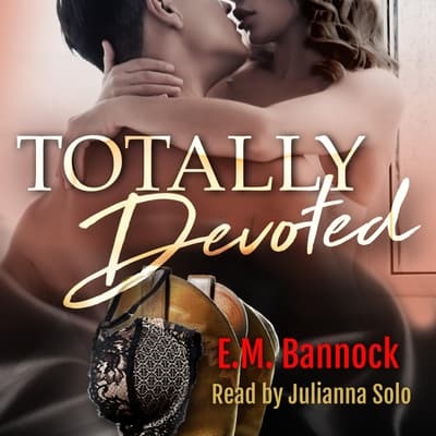 Totally Devoted by E.M. Bannock audiobook