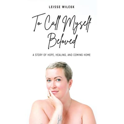 To Call Myself Beloved by Leisse Wilcox audiobook