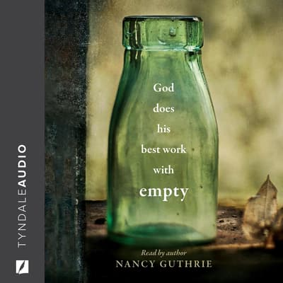 God Does His Best Work with Empty by Nancy Guthrie audiobook