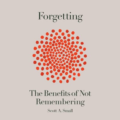Forgetting by Scott Small, M.D. audiobook