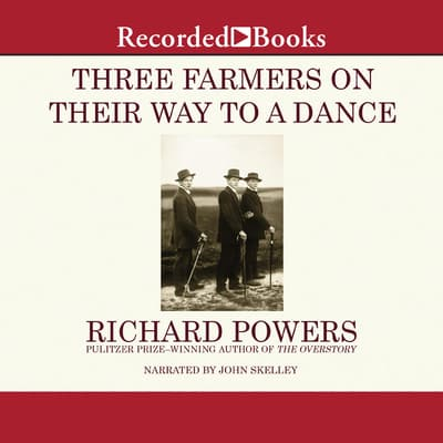 Three Farmers on Their Way to a Dance by Richard Powers audiobook