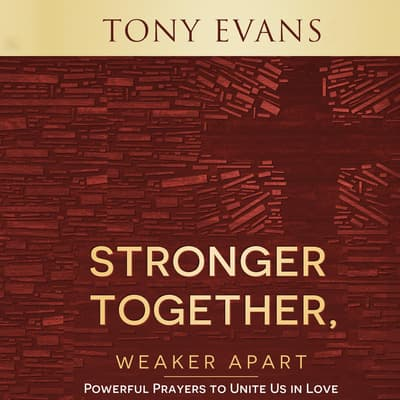 Stronger Together, Weaker Apart by Tony Evans audiobook