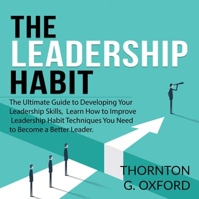 The Leadership Habit:  by Thornton G. Oxford audiobook