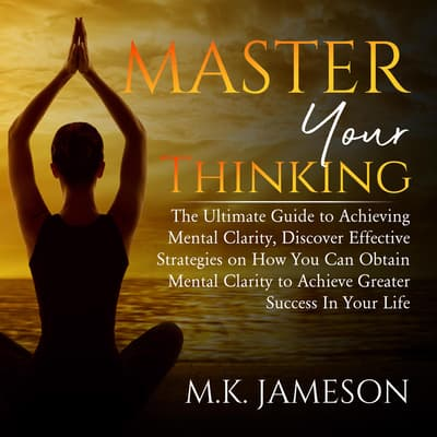 Master Your Thinking:  by M.K. Jameson audiobook