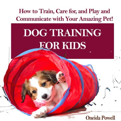 DOG TRAINING FOR KIDS:  by Oneida Powell audiobook