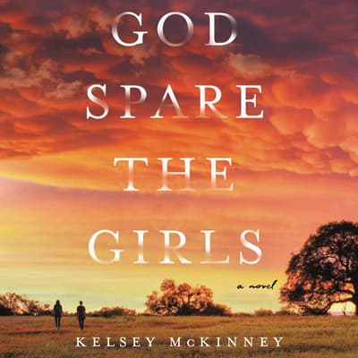 God Spare the Girls by Kelsey McKinney audiobook