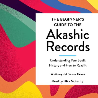 The Beginner's Guide to the Akashic Records by Whitney Jefferson Evans audiobook