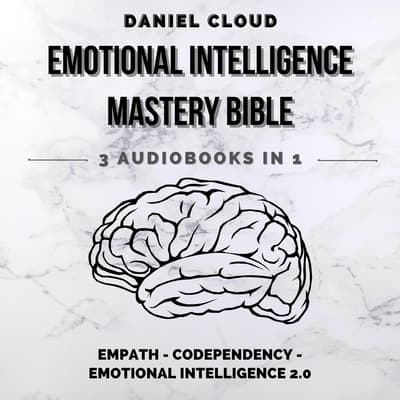 Emotional Intelligence Mastery Bible: Empath, Codependency, Emotional Intelligence 2.0 by Daniel Cloud audiobook