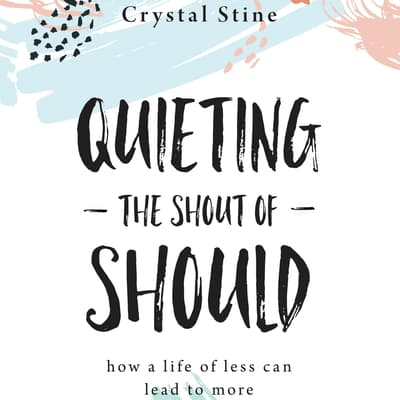 Quieting the Shout of Should by Crystal Stine audiobook