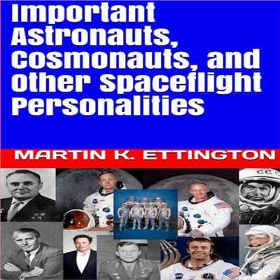 Important Astronauts, Cosmonauts, and Other Spaceflight Personalities by Martin K. Ettington audiobook