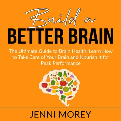 Build a Better Brain: by Jenni Morey audiobook