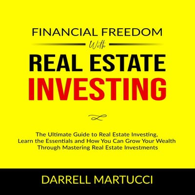 Financial Freedom with Real Estate Investing: by Darrell Martucci audiobook