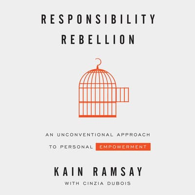 Responsibility Rebellion: An Unconventional Approach to Personal Empowerment by Kain Ramsay audiobook