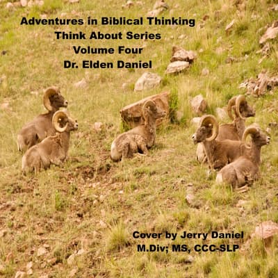Adventures in Biblical Thinking  - Think About Series - Volume 4 by Elden Daniel audiobook