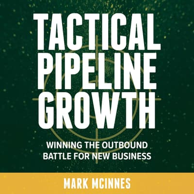 Tactical Pipeline Growth - winning the outbound battle for new business  by Mark McInnes audiobook