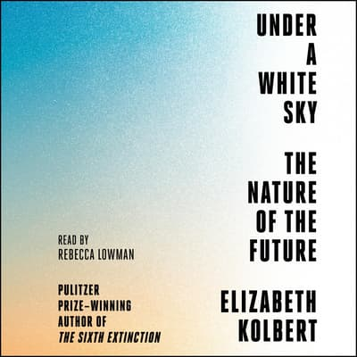 Under a White Sky by Elizabeth Kolbert audiobook