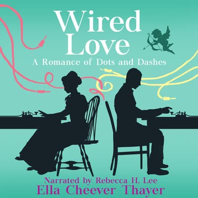 Wired Love by Ella Cheever Thayer audiobook