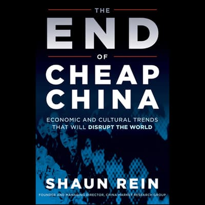 The End of Cheap China by Shaun Rein audiobook