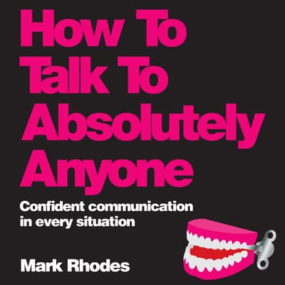 How To Talk To Absolutely Anyone by Mark Rhodes audiobook