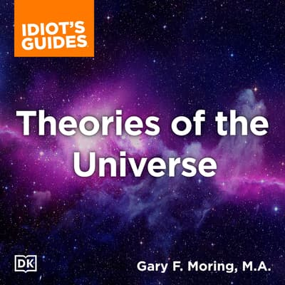 The Complete Idiot's Guide to Theories of the Universe by Gary Moring audiobook