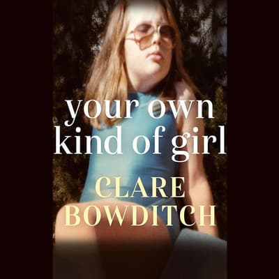 Your Own Kind of Girl by Clare Bowditch audiobook