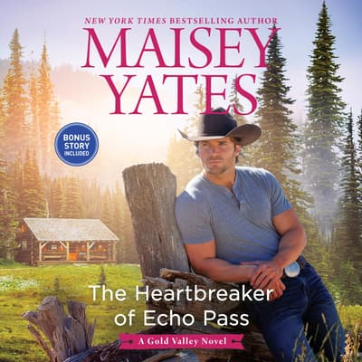The Heartbreaker of Echo Pass by Maisey Yates audiobook