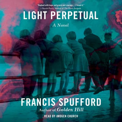 Light Perpetual by Francis Spufford audiobook