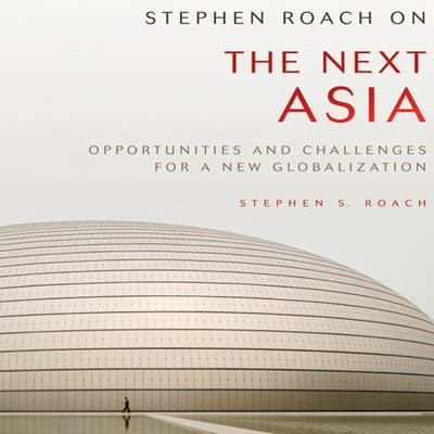 Stephen Roach on the Next Asia by Stephen S. Roach audiobook