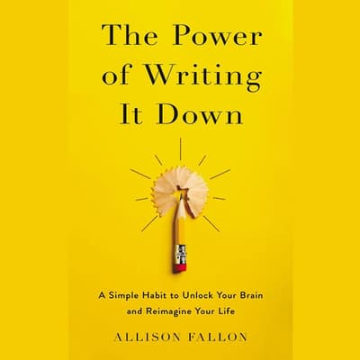 The Power of Writing It Down by Allison Fallon audiobook