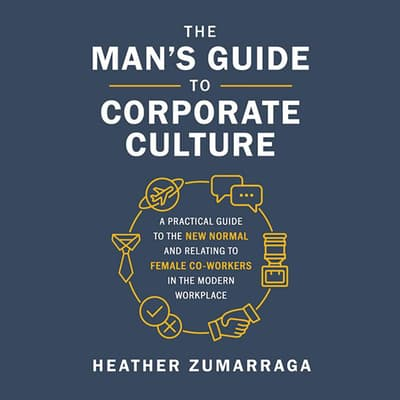 The Man's Guide to Corporate Culture by Heather Zumarraga audiobook