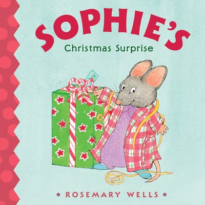 Sophie's Christmas Surprise by Rosemary Wells audiobook